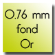 0,76 mm fond or